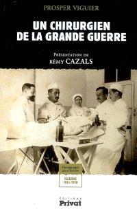 Un chirurgien de la Grande Guerre : témoignages pour l'histoire, guerre 1914-1918