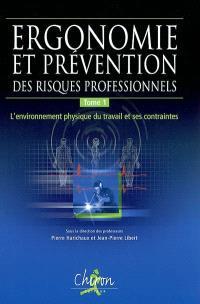 Ergonomie et prévention des risques professionnels. Volume 1, L'environnement physique du travail et ses contraintes