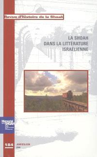 Revue d'histoire de la Shoah. n° 184, La Shoah dans la littérature israélienne