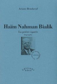 Haïm Nahman Bialik : la prière égarée : biographie