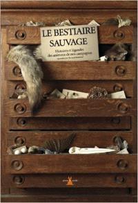 Le bestiaire sauvage : histoires et légendes des animaux de nos campagnes