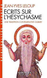 Ecrits sur l'hésychasme : une tradition contemplative oubliée