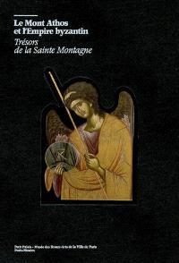 Le mont Athos et l'Empire byzantin : trésors de la Sainte Montagne : exposition, Paris, Petit Palais, 10 avril-5 juillet 2009