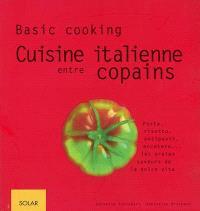 Cuisine italienne entre copains : pasta, risotto, antipasti, eccetera, les vraies saveurs de la dolce vita