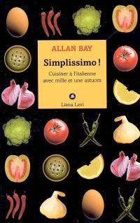 Simplissimo ! : cuisiner à l'italienne avec mille et une astuces