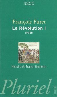 La Révolution française. Volume 1, De Turgot à Napoléon, 1770-1814