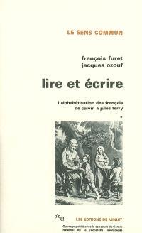 Lire et écrire : l'alphabétisation des français de Calvin à Jules Ferry. Volume 1