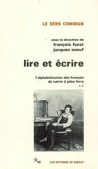 Lire et écrire : l'alphabétisation des français de Calvin à Jules Ferry. Volume 2