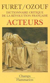 Dictionnaire critique de la Révolution française. Volume 2, Acteurs