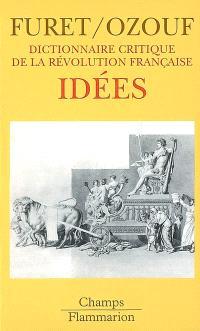 Dictionnaire critique de la Révolution française. Volume 4, Idées