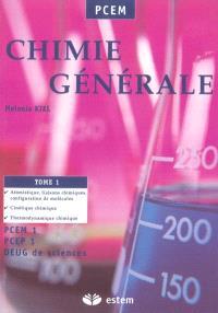 Chimie générale. Volume 1, Atomistique, liaisons chimiques, configuration de molécules, cinétique chimique, thermodynamique chimique : PCEM 1, PCEP 1, Deug de sciences