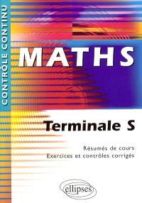 Mathématiques, terminales S : résumés de cours, exercices et contrôles corrigés