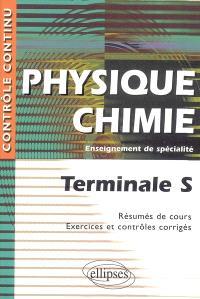 Physique-chimie terminale S, enseignement de spécialité : résumés de cours, exercices et contrôles corrigés