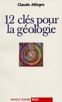 12 clés pour la géologie : entretiens avec Emile Noël
