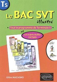 Le bac SVT illustré : tout le programme de terminale S : les sujets du bac corrigés