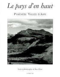 Le pays d'en haut : Pyrénées vallée d'Aspe