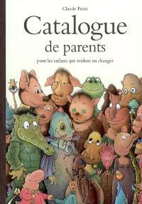 Catalogue de parents pour les enfants qui veulent en changer : collection automne, hiver, printemps, été : livraison gratuite en quarante tuiteurs