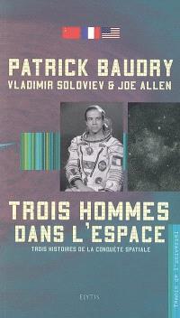 Trois hommes dans l'espace : trois histoires de la conquête spatiale