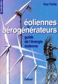 Eoliennes et aérogénérateurs : guide de l'énergie éolienne