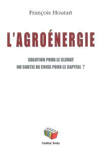 L'agroénergie : solution pour le climat ou sortie de crise pour le capital ?