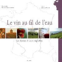 Le vin au fil de l'eau : les fleuves et leurs vignobles