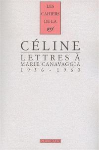 Cahiers Céline. Volume 9, Lettres à Marie Canavaggia : 1936-1960