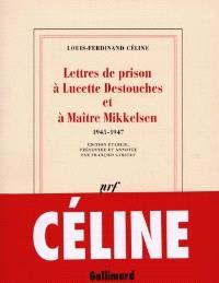 Lettres de prison à Lucette Destouches et à Maître Mikkelsen : 1945-1947