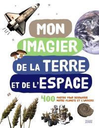 Mon imagier de la Terre et de l'espace : 400 photos pour découvrir notre planète et l'univers
