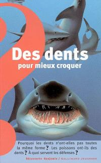 Des dents pour mieux croquer