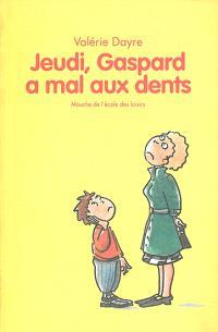 Jeudi, Gaspard a mal aux dents