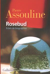 Rosebud : éclats de biographies