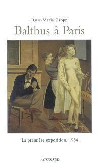 Balthus à Paris : la première exposition, 1934 : sept tableaux contre les certitudes de l'avant-garde