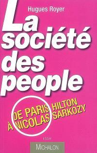 La société des people : de Paris Hilton à Nicolas Sarkozy : essai