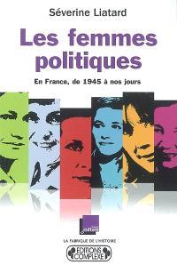 Les femmes en politique : en France, de 1945 à nos jours