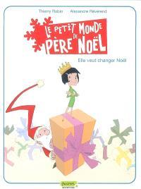 Le petit monde de Père Noël. Volume 1, Elle veut changer Noël