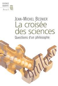 La croisée des sciences : questions d'un philosophe
