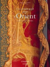 Un certain goût pour l'Orient, XVIIIe et XIXe siècles