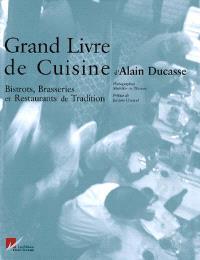 Grand livre de cuisine d'Alain Ducasse : bistrots, brasseries et restaurants de tradition