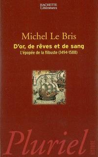 D'or, de rêve et de sang : l'épopée de la flibuste (1494-1588)