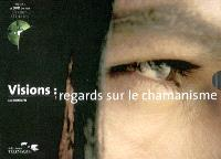 Visions : regards sur le chamanisme