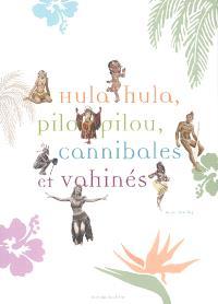Hula hula, pilou pilou, cannibales et vahinés