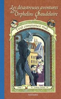 Les désastreuses aventures des orphelins Baudelaire. Volume 1, Tout commence mal...