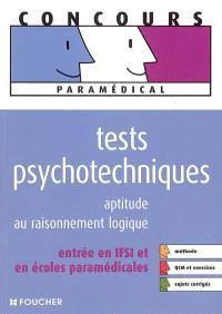 Tests psychotechniques : aptitude au raisonnement logique : entrée en IFSI et en écoles paramédicales, méthode, QCM et exercices, sujets corrigés