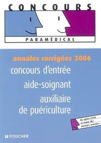 Concours d'entrée aide-soignant, auxiliaire de puériculture : annales corrigées 2006 : les sujets écrits et oraux des derniers concours
