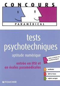 Tests psychotechniques : aptitude numérique : entrée en IFSI et en écoles paramédicales, mise à niveau en mathématiques, méthode, QCM et tests, sujets corrigés
