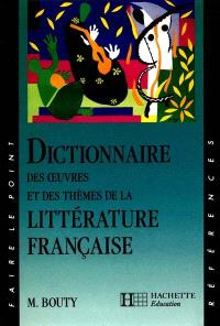 Dictionnaire des oeuvres et des thèmes de la littérature française
