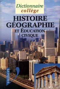 Dictionnaire d'histoire, géographie et éducation civique : collège