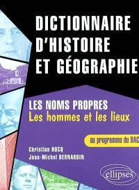 Dictionnaire d'histoire et de géographie : les noms propres : les hommes et les lieux au programme du Bac