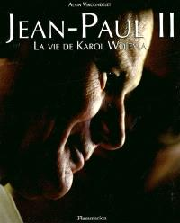 Jean-Paul II : la vie de Karol Wojtyla