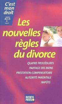 Les nouvelles règles du divorce : quatre procédures, partage des biens, prestation compensatoire, autorité parentale, impôts